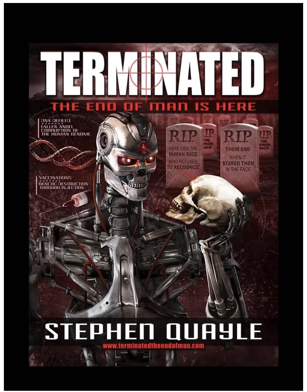 """""""TERMINATED"""" - THE MOST IMPORTANT BOOK YOU CAN EVER READ, AS TO THE END OF MANKIND AT THE HANDS OF ARTIFICIAL- INTELLIGENCE THROUGH DEMON RELEASED TECHNOLOGY!"""
